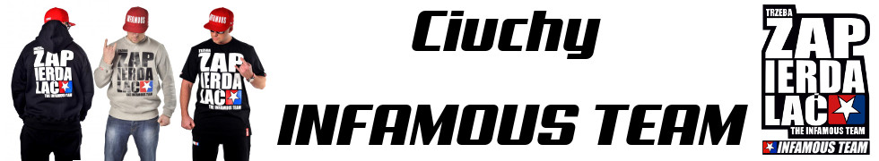 Ciuchy INFAMOUS TEAM
